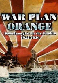 Обложка War Plan Orange: Dreadnoughts in the Pacific 1922-1930